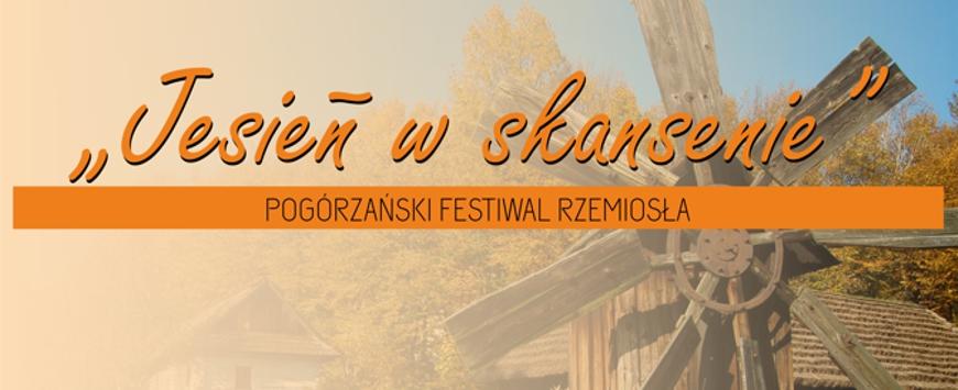 JESIEŃ W SKANSENIE - Pogórzański Festiwal Rzemiosła