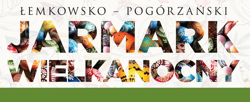 ŁEMKOWSKO - POGÓRZAŃSKI JARMARK WIELKANOCNY