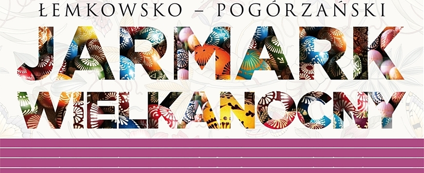 ŁEMKOWSKO - POGÓRZAŃSKI JARMARK WIELKANOCNY / ZAGRODA MAZIARSKA W ŁOSIU